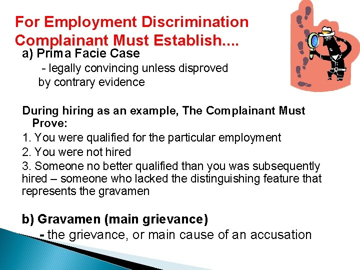 For Employment Discrimination Complainant Must Establish. . a) Prima Facie Case - legally convincing
