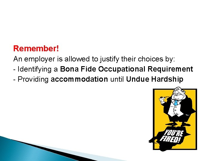 Remember! An employer is allowed to justify their choices by: - Identifying a Bona