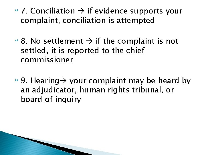 7. Conciliation if evidence supports your complaint, conciliation is attempted 8. No settlement