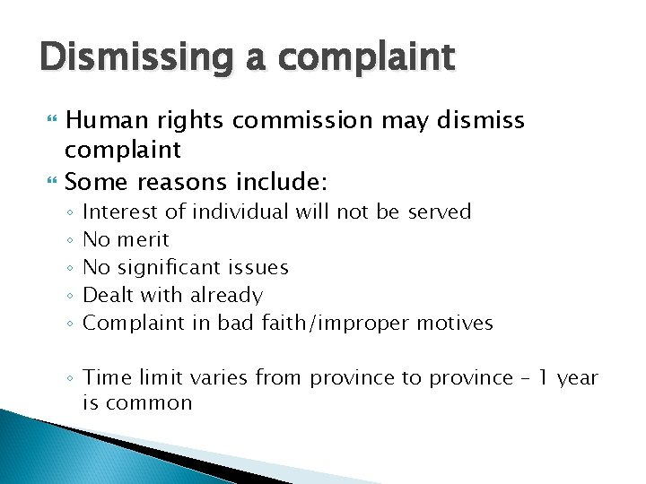 Dismissing a complaint Human rights commission may dismiss complaint Some reasons include: ◦ ◦