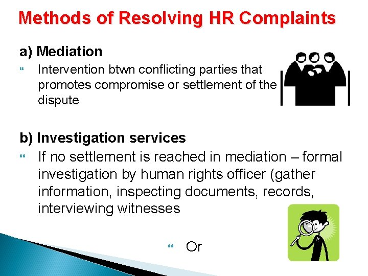 Methods of Resolving HR Complaints a) Mediation Intervention btwn conflicting parties that promotes compromise