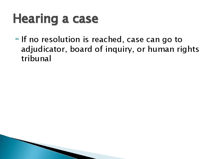 Hearing a case If no resolution is reached, case can go to adjudicator, board
