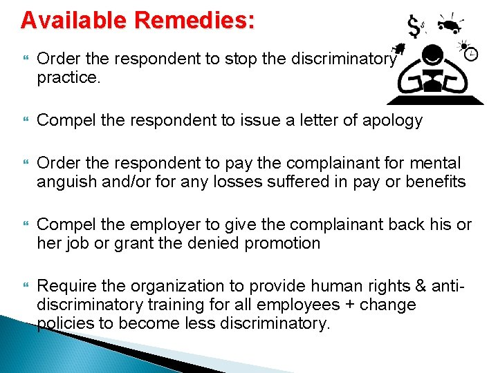 Available Remedies: Order the respondent to stop the discriminatory practice. Compel the respondent to