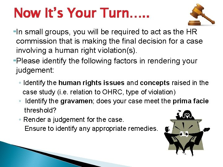 Now It's Your Turn…. . In small groups, you will be required to act