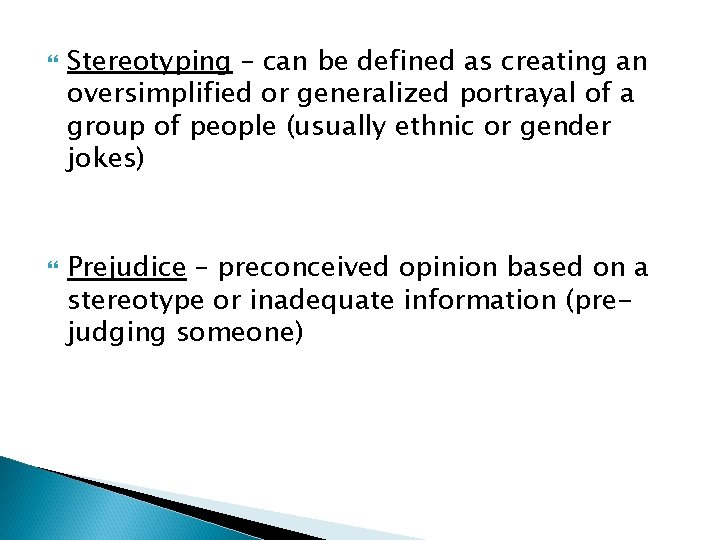 Stereotyping – can be defined as creating an oversimplified or generalized portrayal of