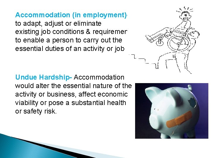 Accommodation (in employment)to adapt, adjust or eliminate existing job conditions & requirements to enable