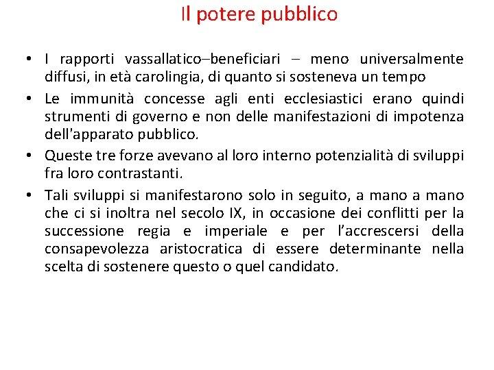Il potere pubblico • I rapporti vassallatico–beneficiari – meno universalmente diffusi, in età carolingia,