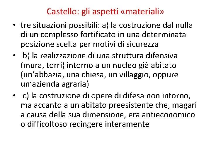 Castello: gli aspetti «materiali» • tre situazioni possibili: a) la costruzione dal nulla di