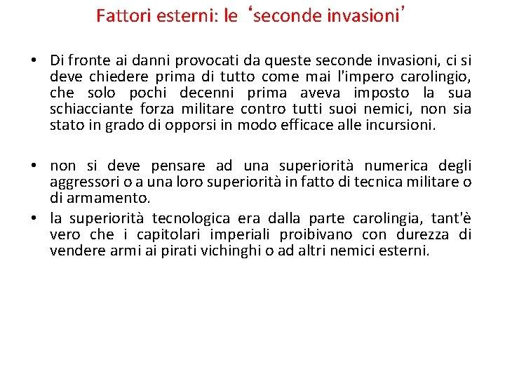 Fattori esterni: le 'seconde invasioni' • Di fronte ai danni provocati da queste seconde