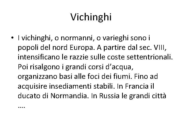 Vichinghi • I vichinghi, o normanni, o varieghi sono i popoli del nord Europa.