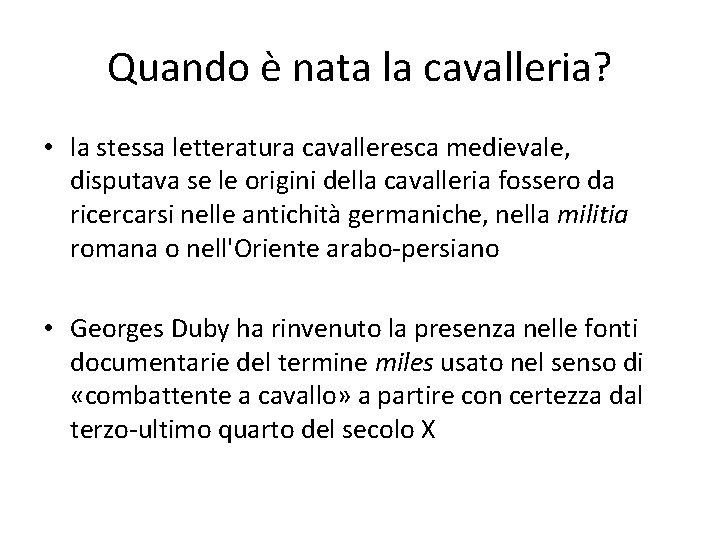 Quando è nata la cavalleria? • la stessa letteratura cavalleresca medievale, disputava se le