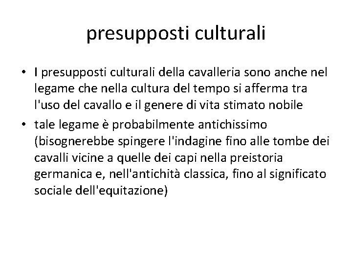 presupposti culturali • I presupposti culturali della cavalleria sono anche nel legame che nella