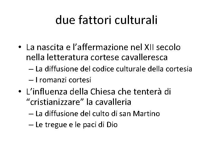 due fattori culturali • La nascita e l'affermazione nel XII secolo nella letteratura cortese