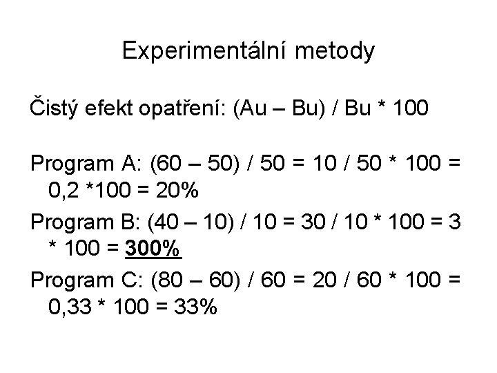 Experimentální metody Čistý efekt opatření: (Au – Bu) / Bu * 100 Program A: