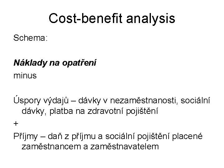 Cost-benefit analysis Schema: Náklady na opatření minus Úspory výdajů – dávky v nezaměstnanosti, sociální