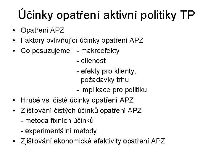 Účinky opatření aktivní politiky TP • Opatření APZ • Faktory ovlivňující účinky opatření APZ