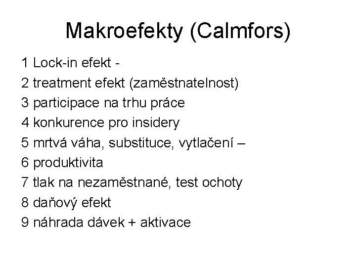 Makroefekty (Calmfors) 1 Lock-in efekt 2 treatment efekt (zaměstnatelnost) 3 participace na trhu práce
