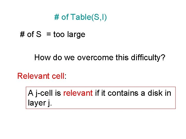 # of Table(S, I) # of S = too large How do we overcome