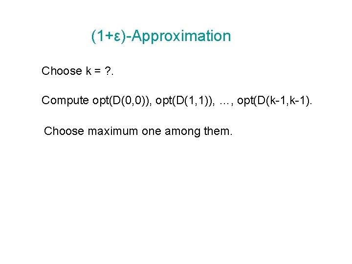 (1+ε)-Approximation Choose k = ? . Compute opt(D(0, 0)), opt(D(1, 1)), …, opt(D(k-1, k-1).