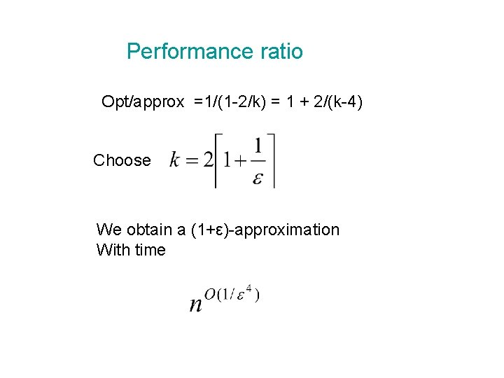 Performance ratio Opt/approx =1/(1 -2/k) = 1 + 2/(k-4) Choose We obtain a (1+ε)-approximation