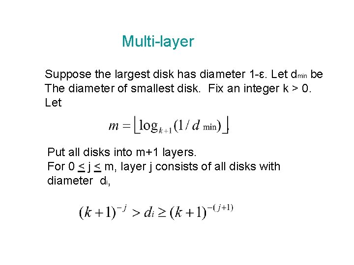 Multi-layer Suppose the largest disk has diameter 1 -ε. Let dmin be The diameter