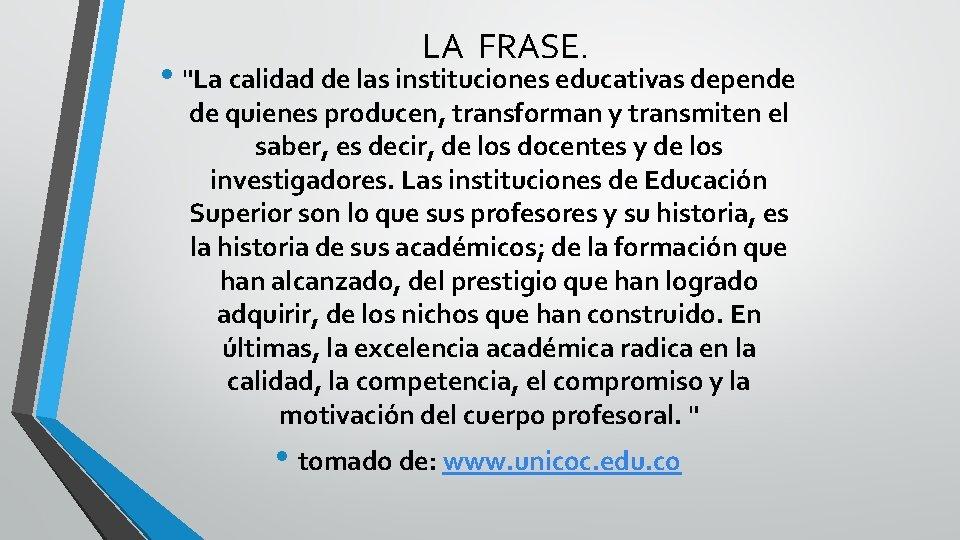 """LA FRASE. • """"La calidad de las instituciones educativas depende de quienes producen, transforman"""