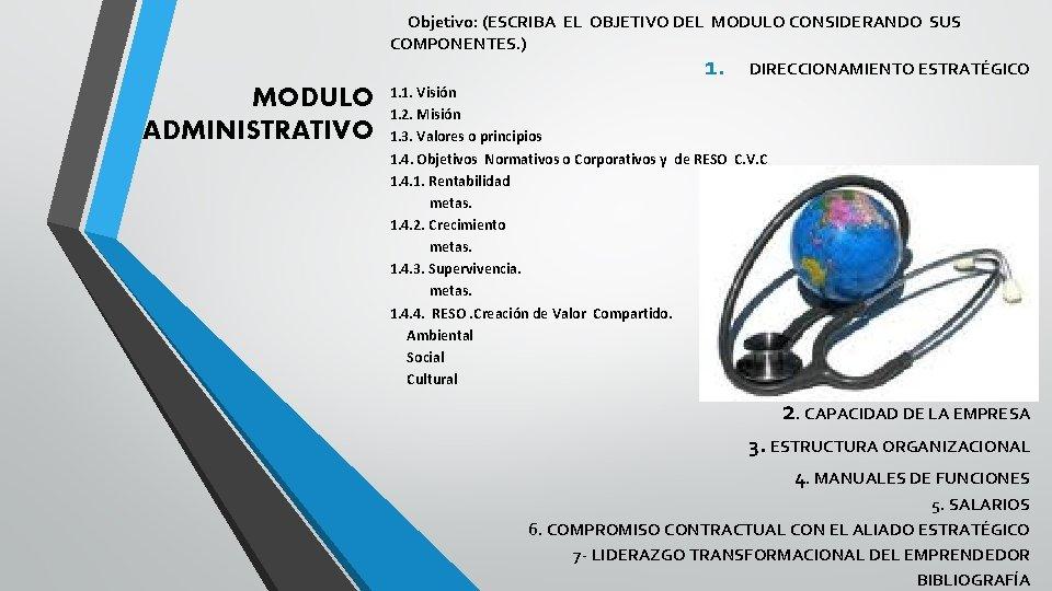 Objetivo: (ESCRIBA EL OBJETIVO DEL MODULO CONSIDERANDO SUS COMPONENTES. ) 1. DIRECCIONAMIENTO ESTRATÉGICO MODULO