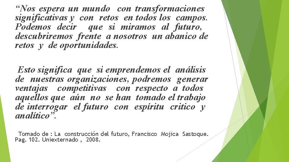 """""""Nos espera un mundo con transformaciones significativas y con retos en todos los campos."""