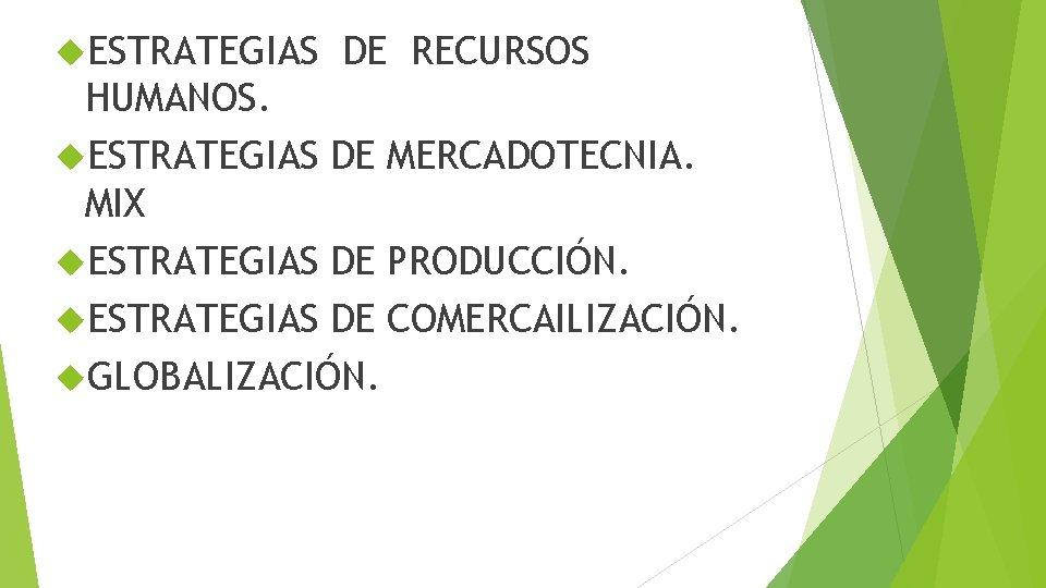 ESTRATEGIAS DE RECURSOS HUMANOS. ESTRATEGIAS DE MERCADOTECNIA. MIX ESTRATEGIAS DE PRODUCCIÓN. ESTRATEGIAS DE