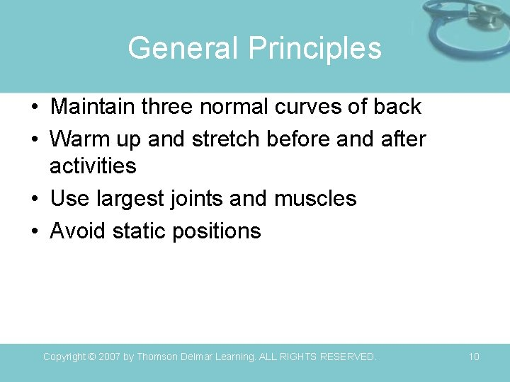 General Principles • Maintain three normal curves of back • Warm up and stretch