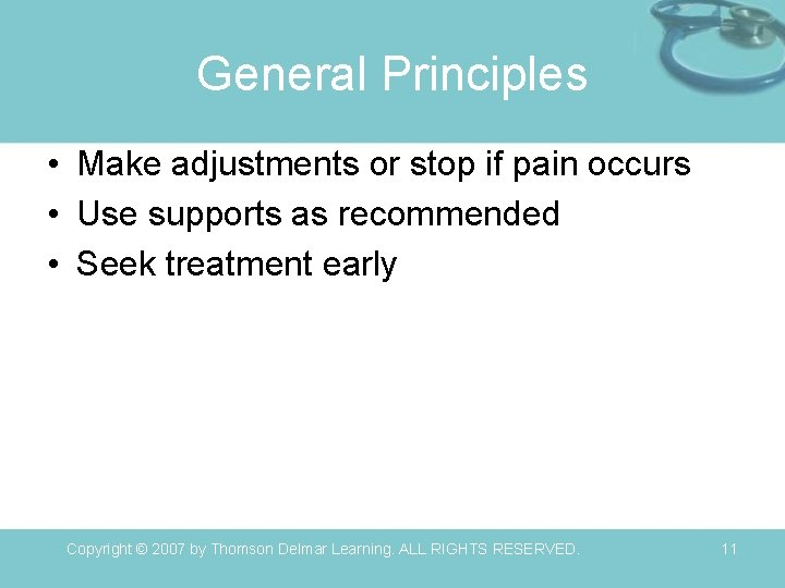 General Principles • Make adjustments or stop if pain occurs • Use supports as