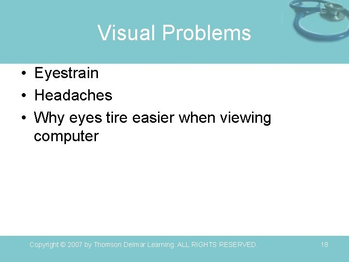 Visual Problems • Eyestrain • Headaches • Why eyes tire easier when viewing computer