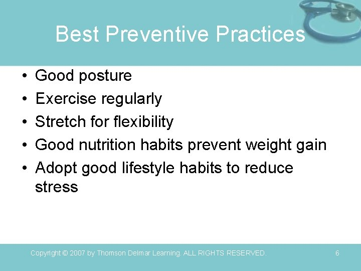 Best Preventive Practices • • • Good posture Exercise regularly Stretch for flexibility Good