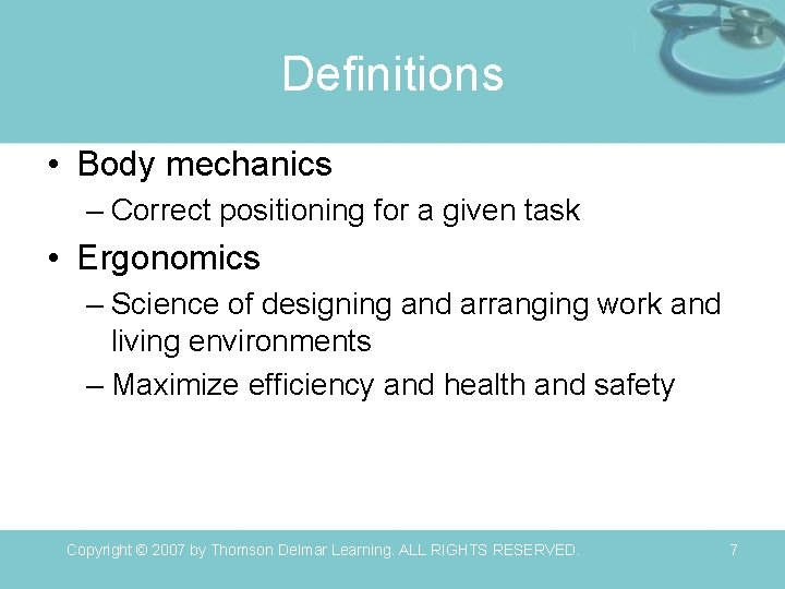 Definitions • Body mechanics – Correct positioning for a given task • Ergonomics –
