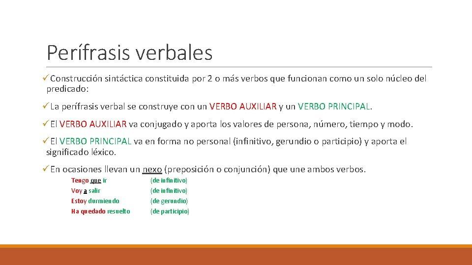 Perífrasis verbales üConstrucción sintáctica constituida por 2 o más verbos que funcionan como un