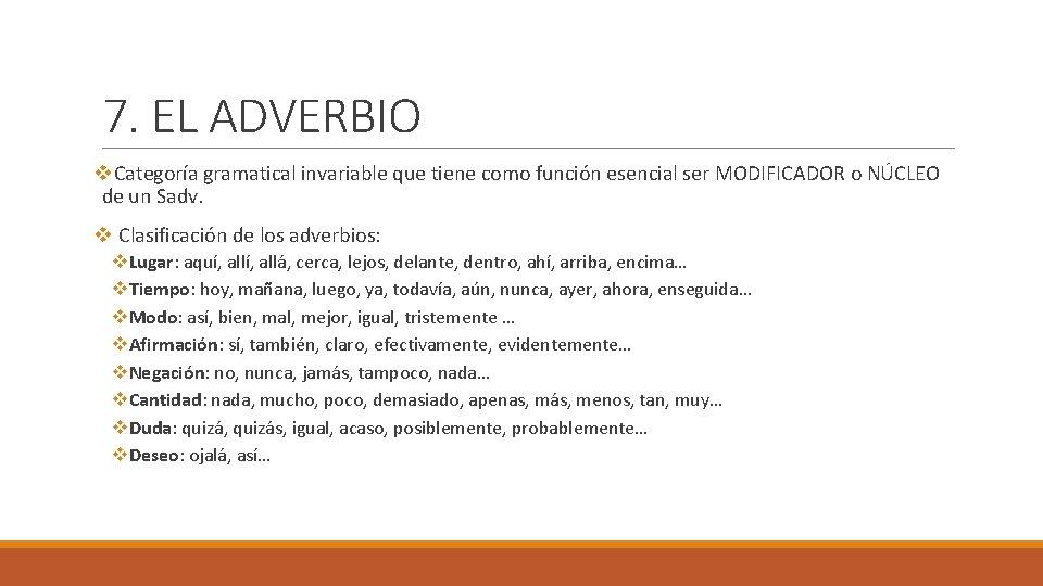 7. EL ADVERBIO v. Categoría gramatical invariable que tiene como función esencial ser MODIFICADOR