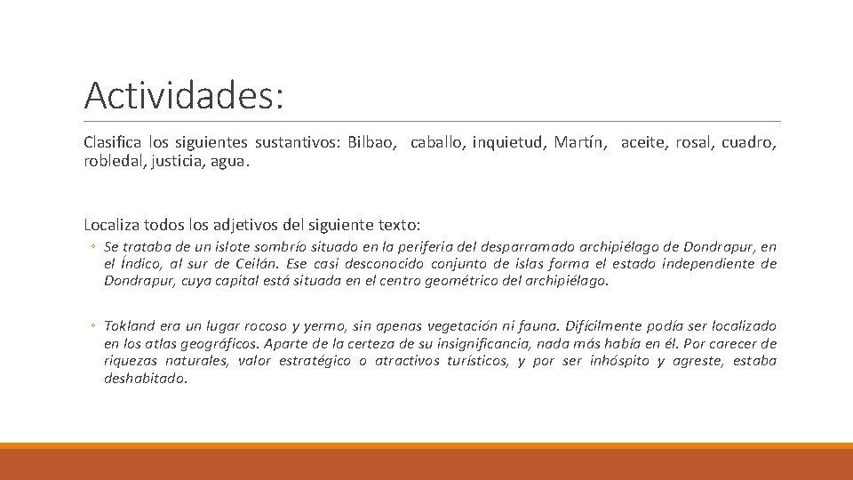 Actividades: Clasifica los siguientes sustantivos: Bilbao, caballo, inquietud, Martín, aceite, rosal, cuadro, robledal, justicia,