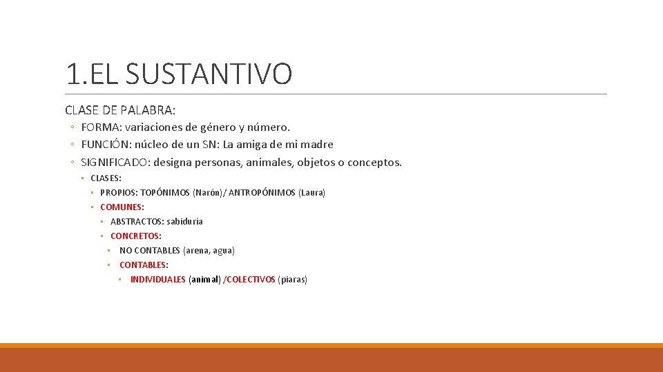 1. EL SUSTANTIVO CLASE DE PALABRA: ◦ FORMA: variaciones de género y número. ◦