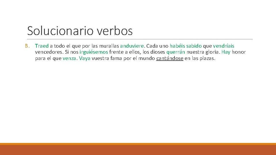 Solucionario verbos B. Traed a todo el que por las murallas anduviere. Cada uno