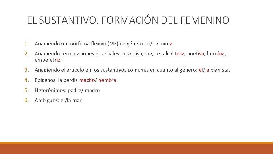 EL SUSTANTIVO. FORMACIÓN DEL FEMENINO 1. Añadiendo un morfema flexivo (MF) de género –o/