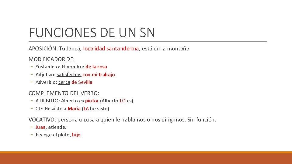 FUNCIONES DE UN SN APOSICIÓN: Tudanca, localidad santanderina, está en la montaña MODIFICADOR DE: