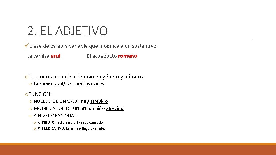 2. EL ADJETIVO üClase de palabra variable que modifica a un sustantivo. La camisa