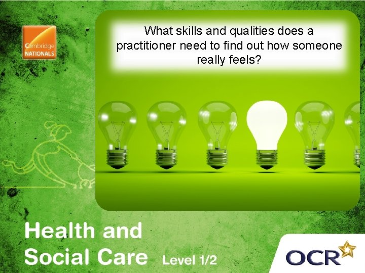 What skills and qualities does a practitioner need to find out how someone really