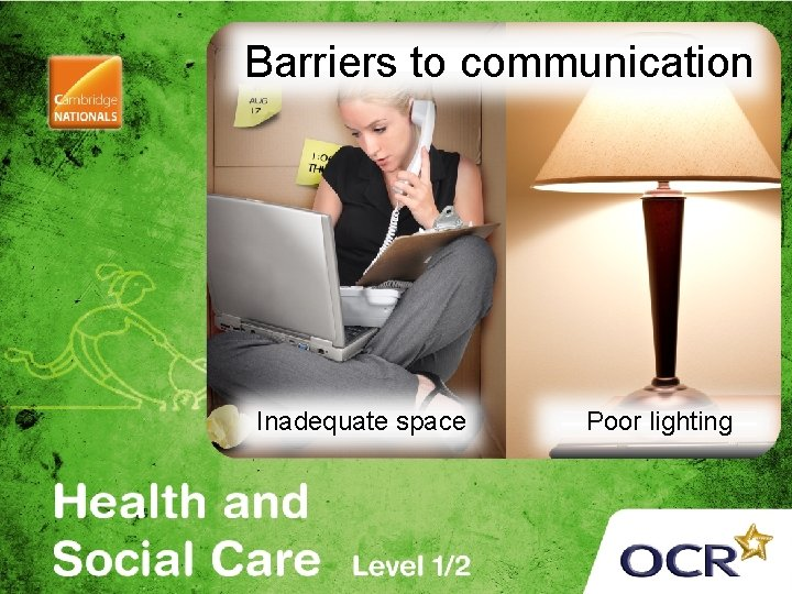 Barriers to communication Inadequate space Poor lighting