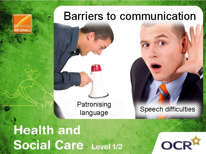 Barriers to communication Patronising language Speech difficulties