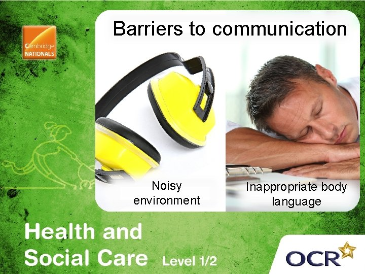 Barriers to communication Noisy environment Inappropriate body language
