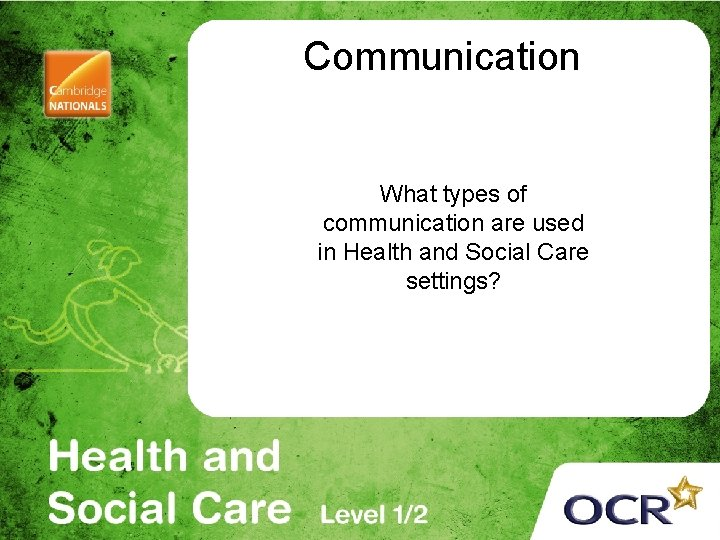 Communication What types of communication are used in Health and Social Care settings?