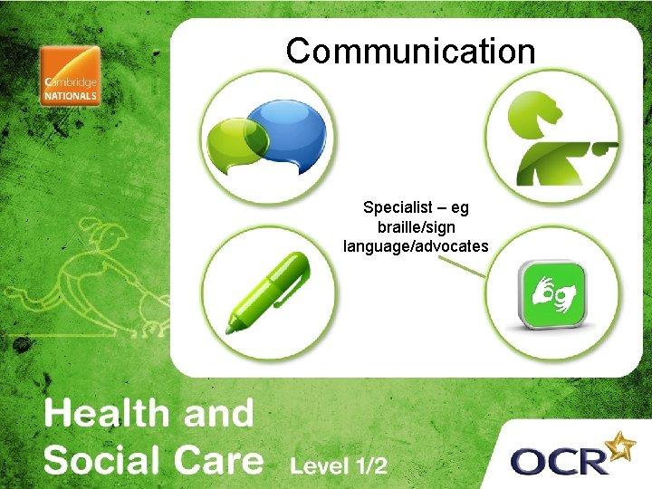 Communication Specialist – eg braille/sign language/advocates