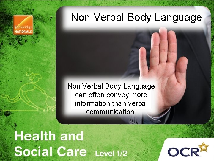 Non Verbal Body Language can often convey more information than verbal communication.