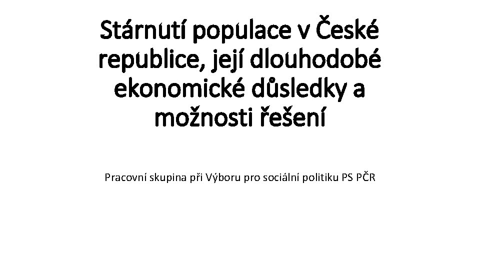Stárnutí populace v České republice, její dlouhodobé ekonomické důsledky a možnosti řešení Pracovní skupina
